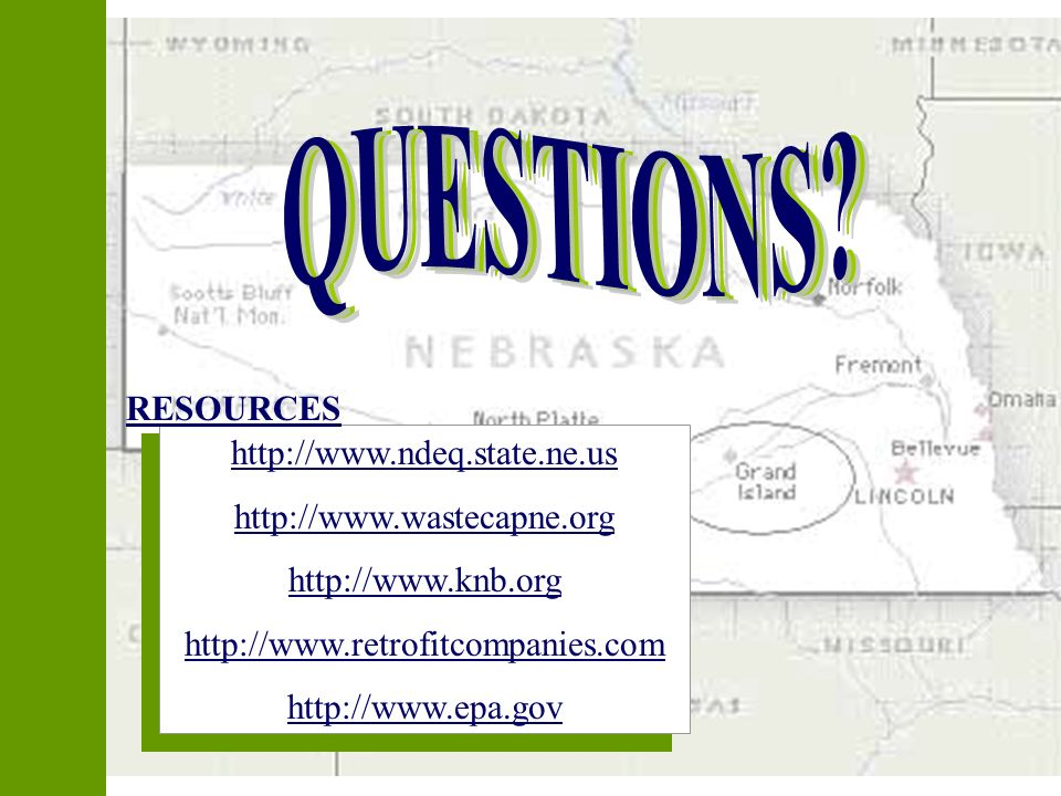 QUESTIONS QUESTIONS RESOURCES http://www.ndeq.state.ne.us