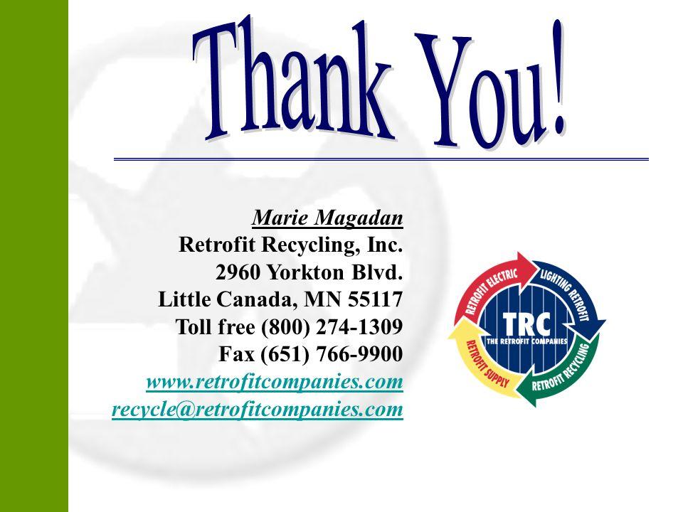 Thank You! Marie Magadan Retrofit Recycling, Inc. 2960 Yorkton Blvd.