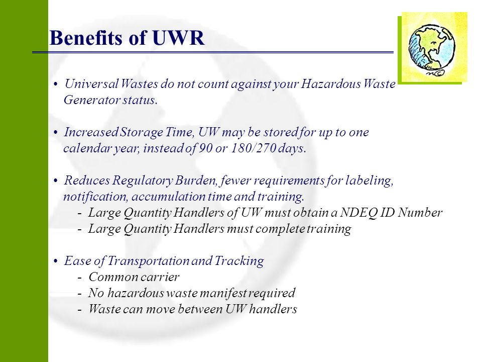 Benefits of UWR Universal Wastes do not count against your Hazardous Waste. Generator status.