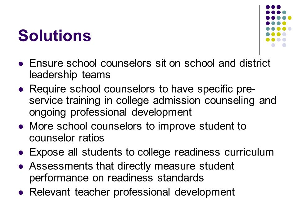 Solutions Ensure school counselors sit on school and district leadership teams.