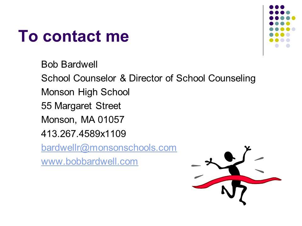 To contact me Bob Bardwell