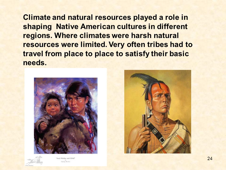 Climate and natural resources played a role in shaping Native American cultures in different regions.