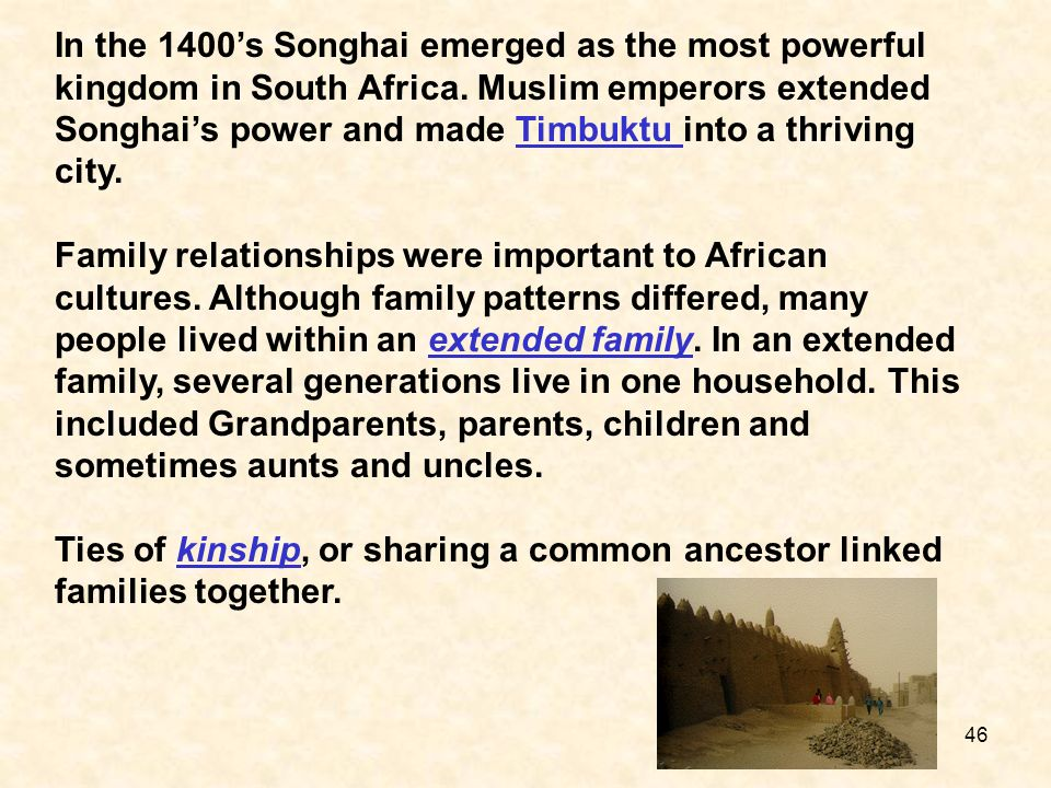 In the 1400's Songhai emerged as the most powerful kingdom in South Africa. Muslim emperors extended Songhai's power and made Timbuktu into a thriving city.
