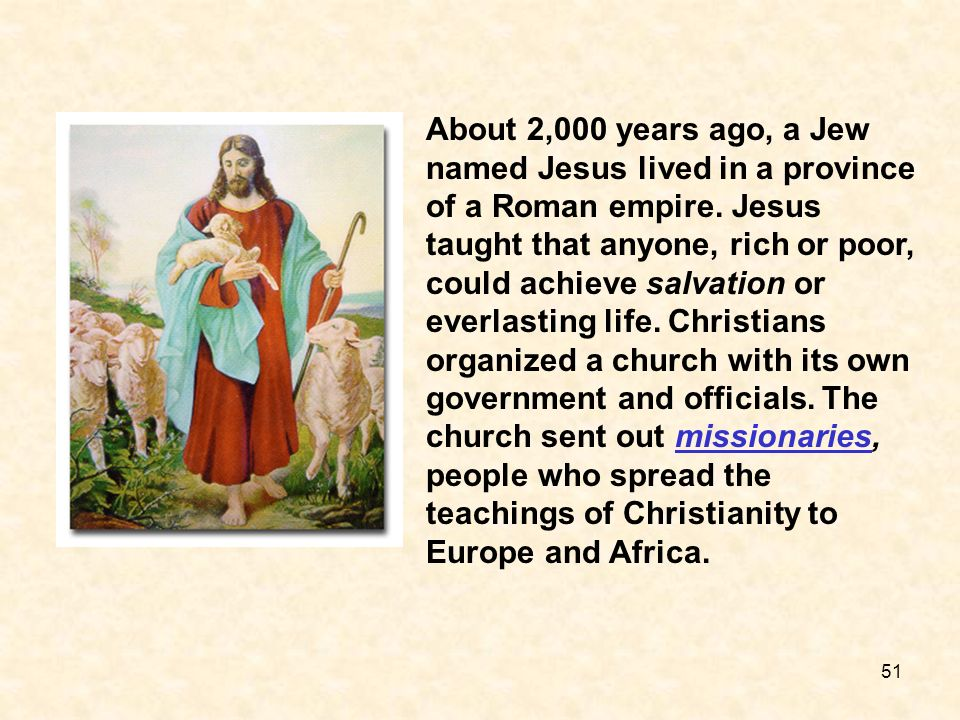 About 2,000 years ago, a Jew named Jesus lived in a province of a Roman empire.