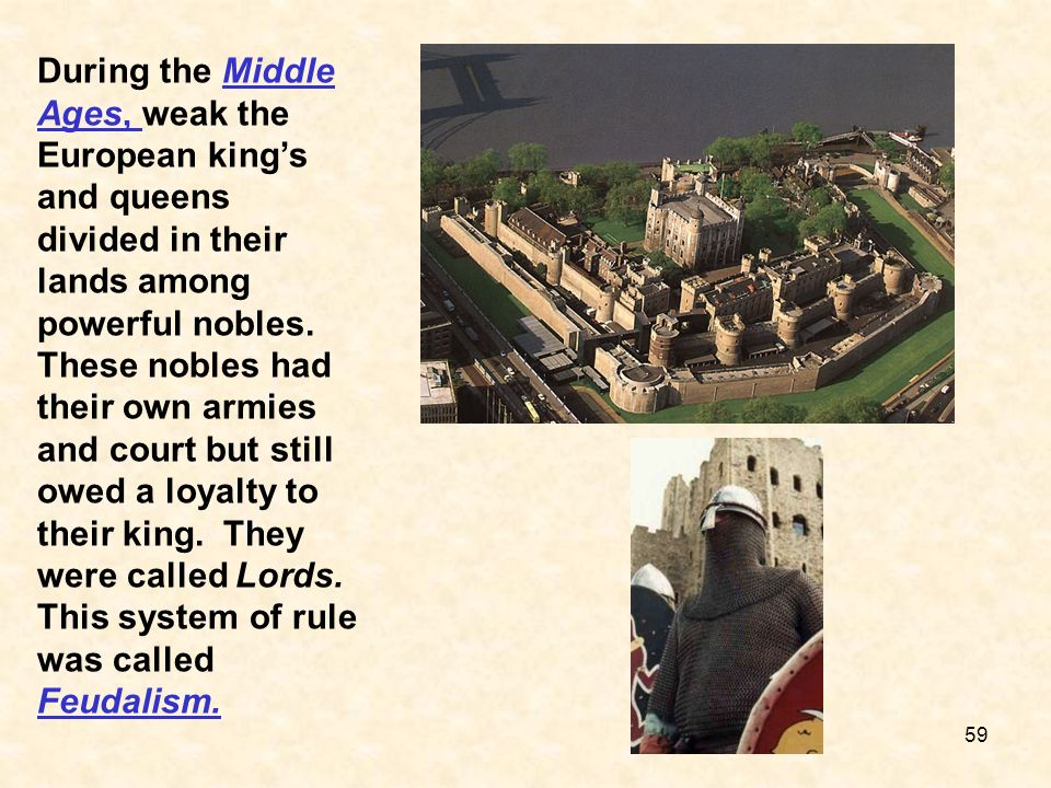 During the Middle Ages, weak the European king's and queens divided in their lands among powerful nobles.