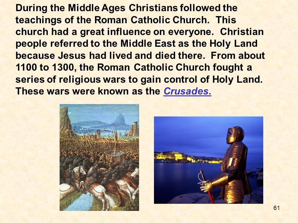 During the Middle Ages Christians followed the teachings of the Roman Catholic Church.