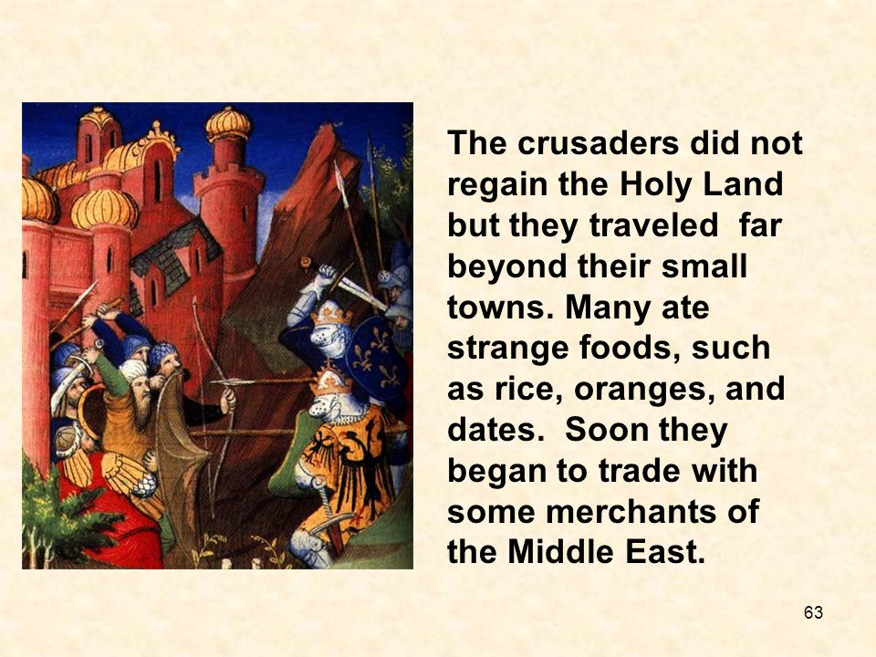 The crusaders did not regain the Holy Land but they traveled far beyond their small towns.