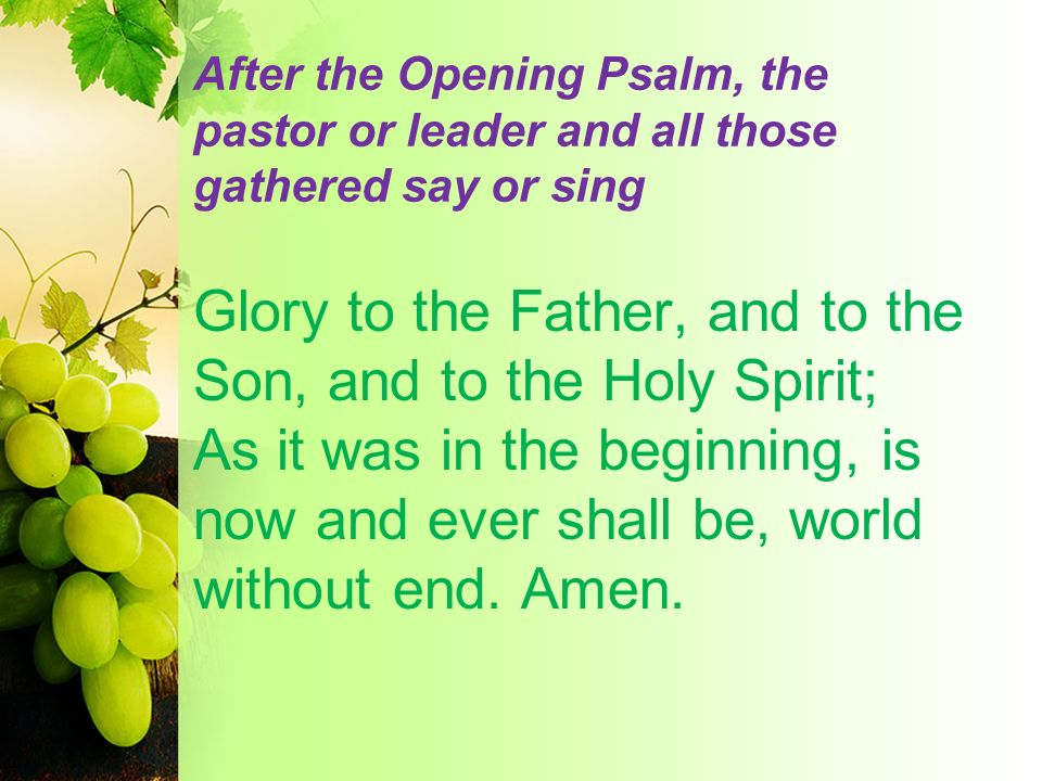 After the Opening Psalm, the pastor or leader and all those gathered say or sing