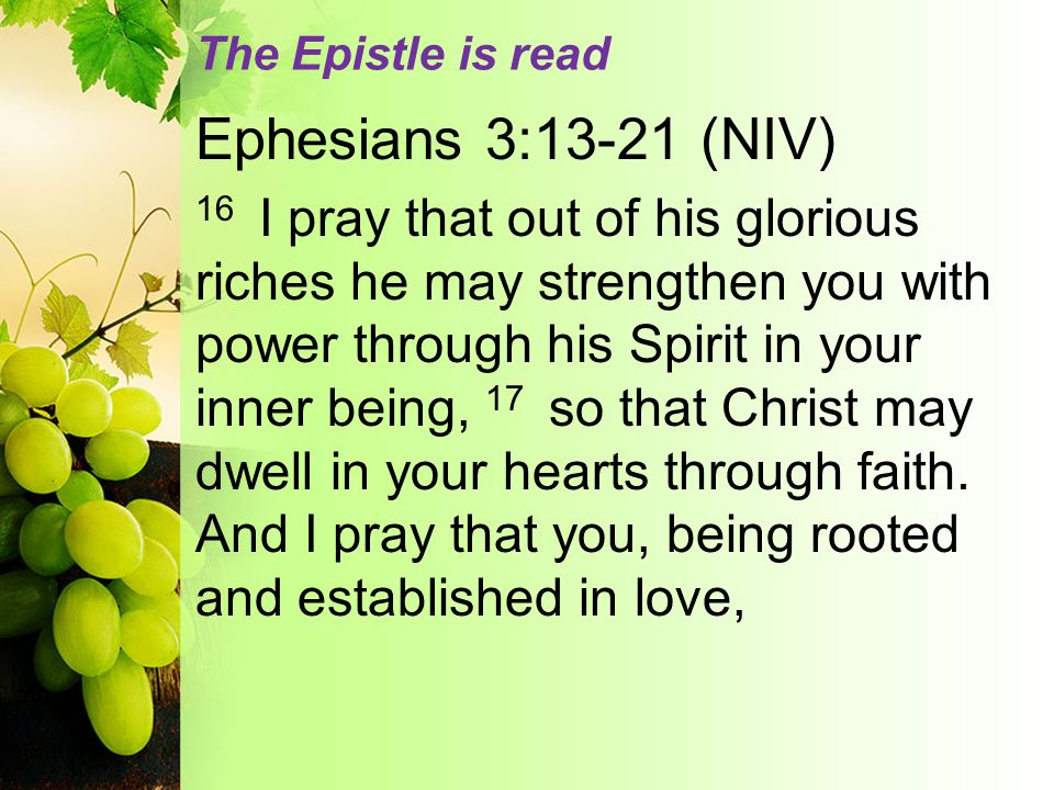 The Epistle is read Ephesians 3:13-21 (NIV)