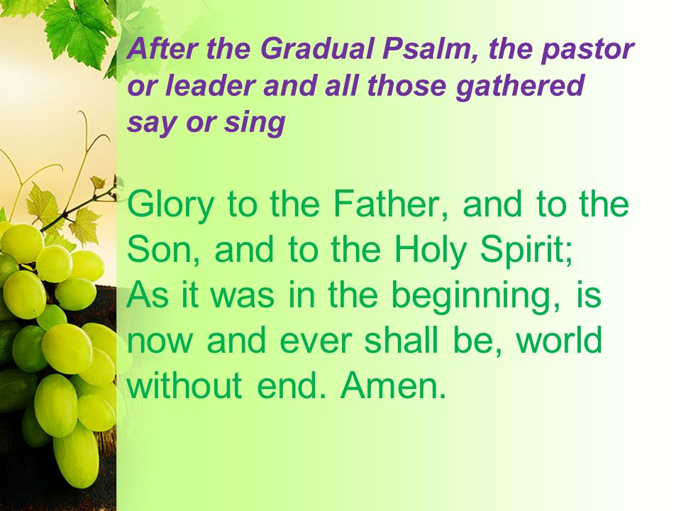 After the Gradual Psalm, the pastor or leader and all those gathered say or sing