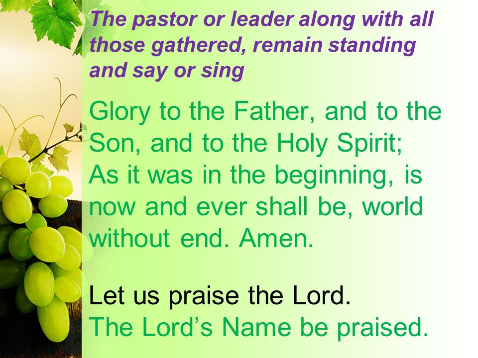 The pastor or leader along with all those gathered, remain standing and say or sing