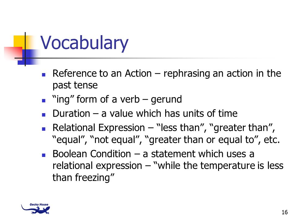 Vocabulary Reference to an Action – rephrasing an action in the past tense. ing form of a verb – gerund.