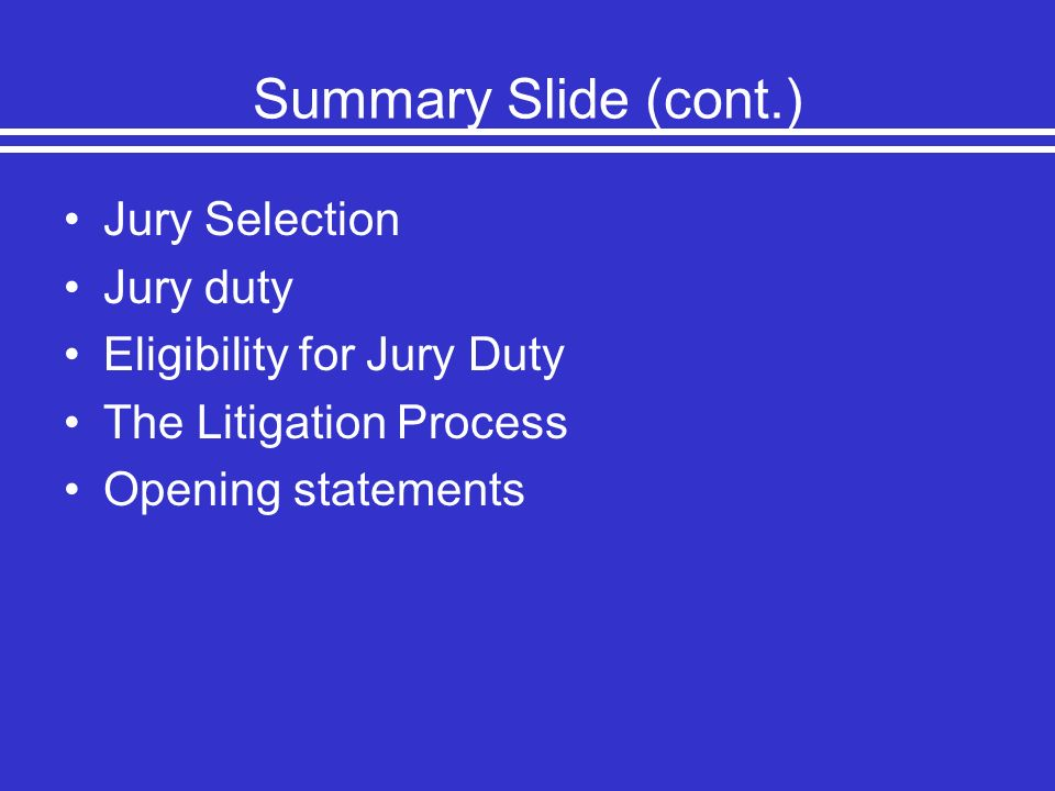 Summary Slide (cont.) Jury Selection Jury duty