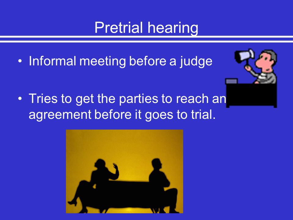 Pretrial hearing Informal meeting before a judge