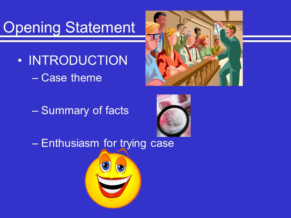 Opening Statement INTRODUCTION Case theme Summary of facts