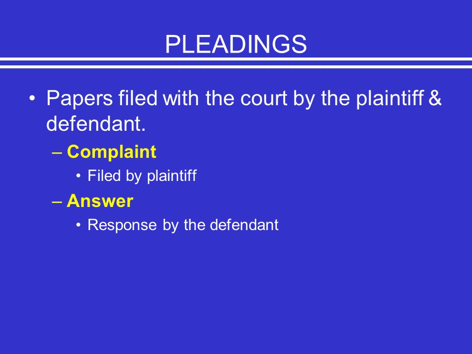 PLEADINGS Papers filed with the court by the plaintiff & defendant.
