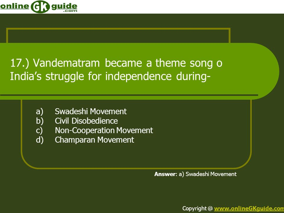 17.) Vandematram became a theme song o India's struggle for independence during-