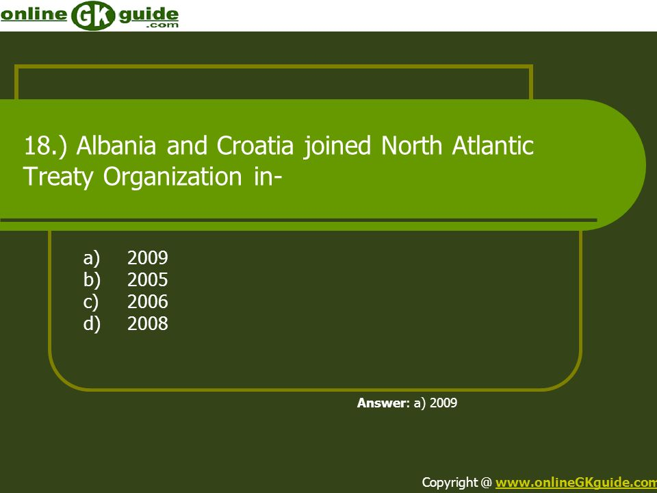 18.) Albania and Croatia joined North Atlantic Treaty Organization in-