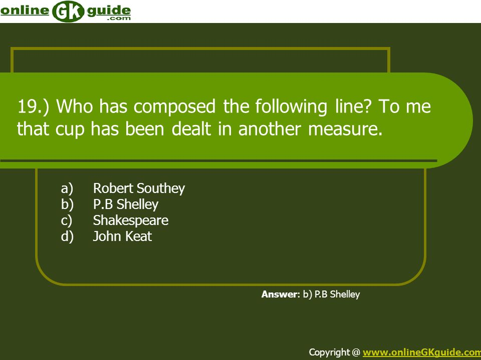 a) Robert Southey b) P.B Shelley c) Shakespeare d) John Keat