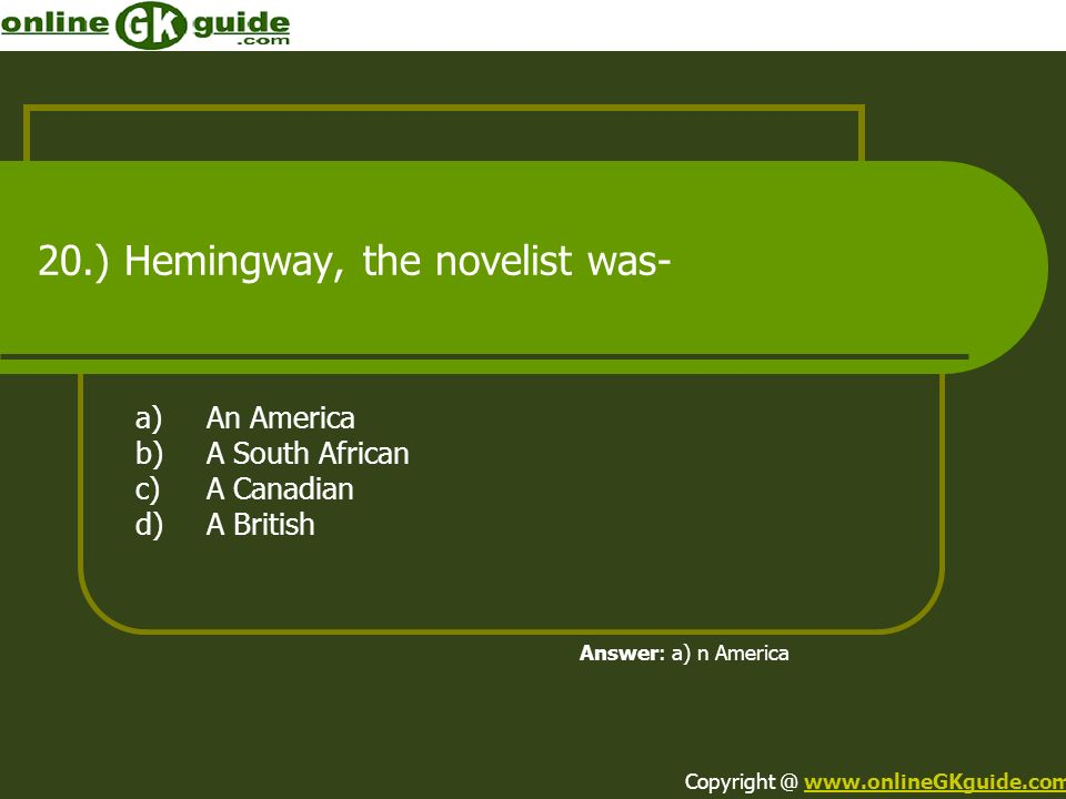 20.) Hemingway, the novelist was-