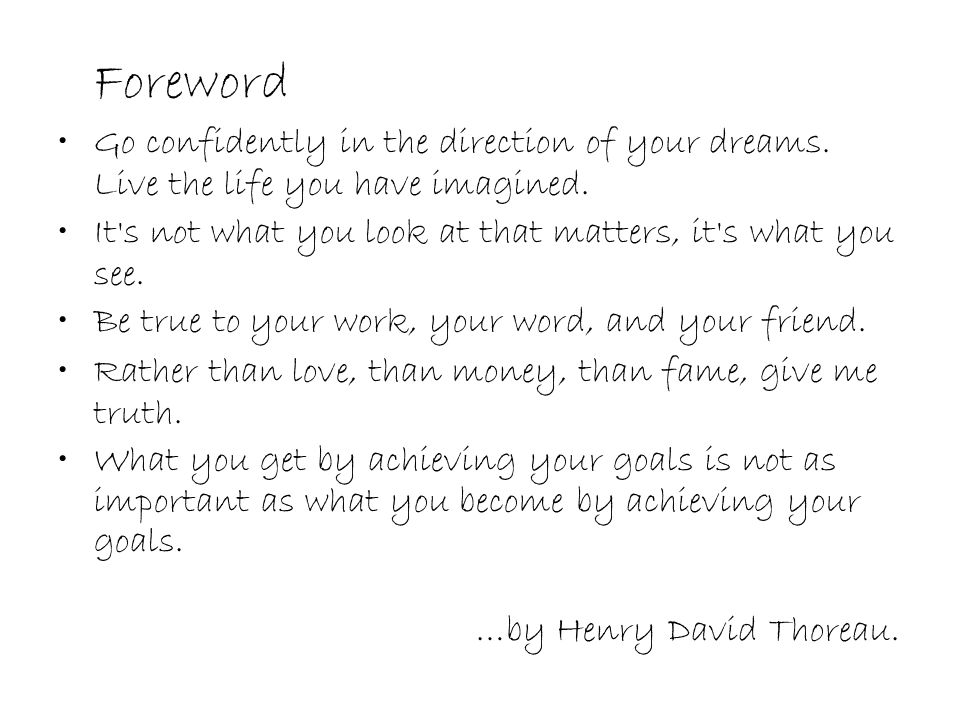 Foreword Go confidently in the direction of your dreams. Live the life you have imagined.