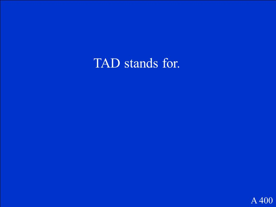 TAD stands for. A 400