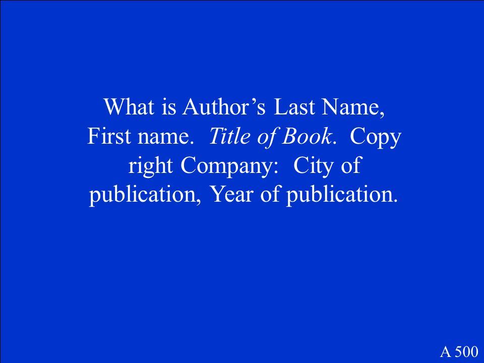 What is Author's Last Name, First name. Title of Book