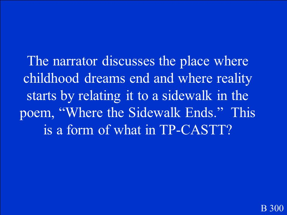 The narrator discusses the place where childhood dreams end and where reality starts by relating it to a sidewalk in the poem, Where the Sidewalk Ends. This is a form of what in TP-CASTT