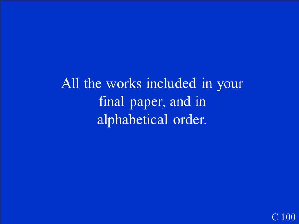 All the works included in your final paper, and in alphabetical order.