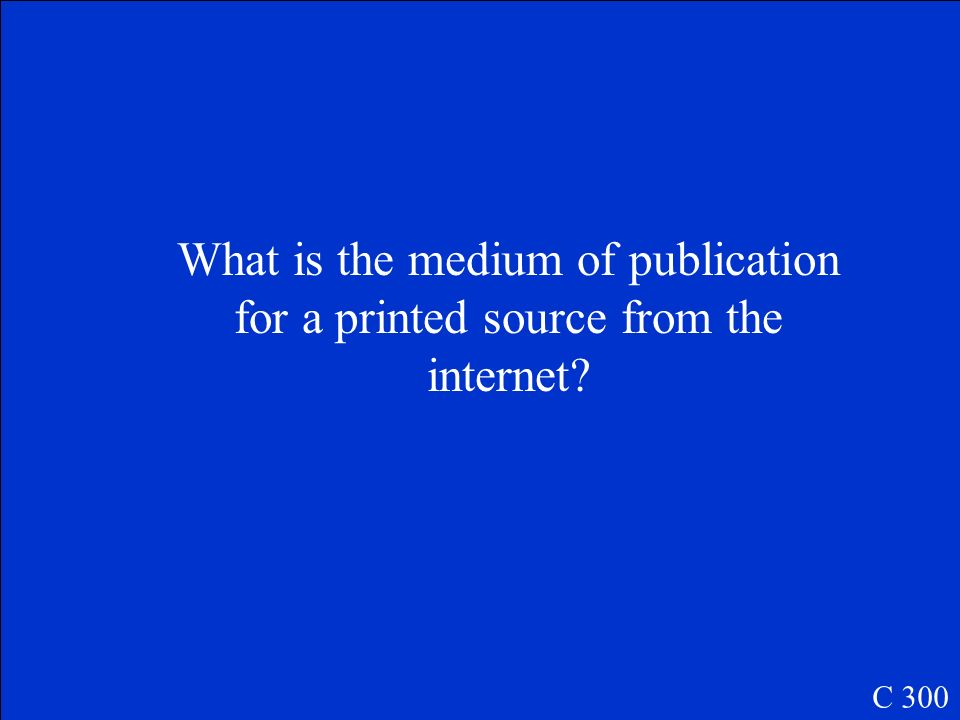 What is the medium of publication for a printed source from the internet