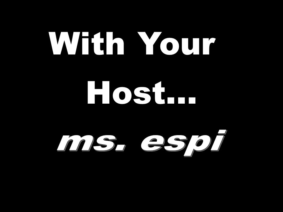 With Your Host... ms. espi