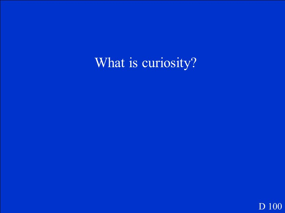 What is curiosity D 100