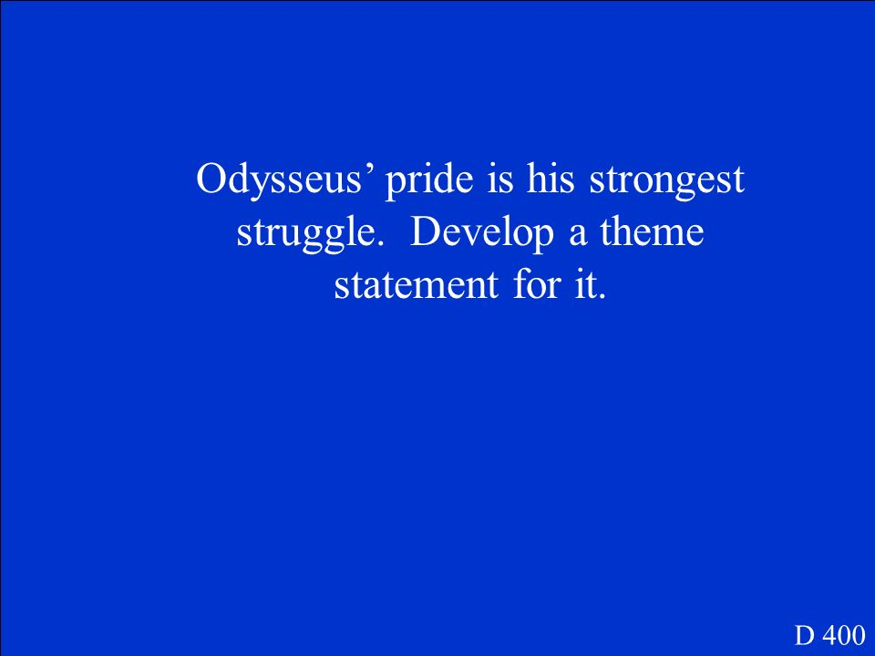 Odysseus' pride is his strongest struggle