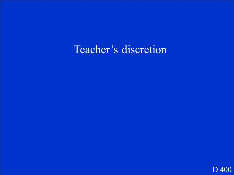 Teacher's discretion D 400