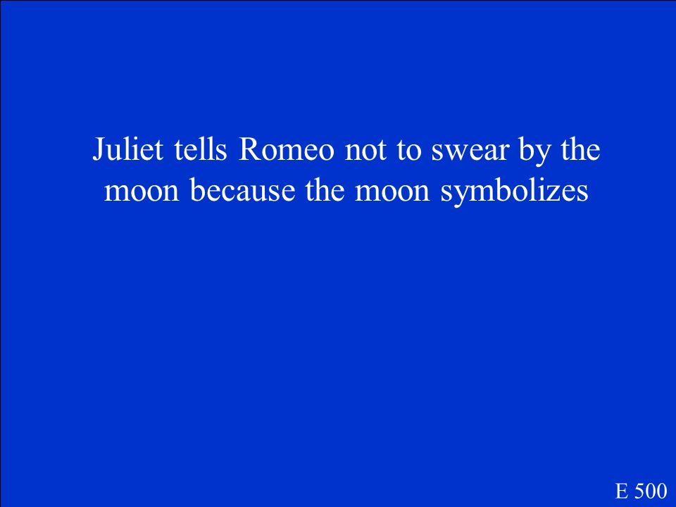 Juliet tells Romeo not to swear by the moon because the moon symbolizes