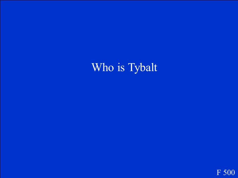 Who is Tybalt F 500