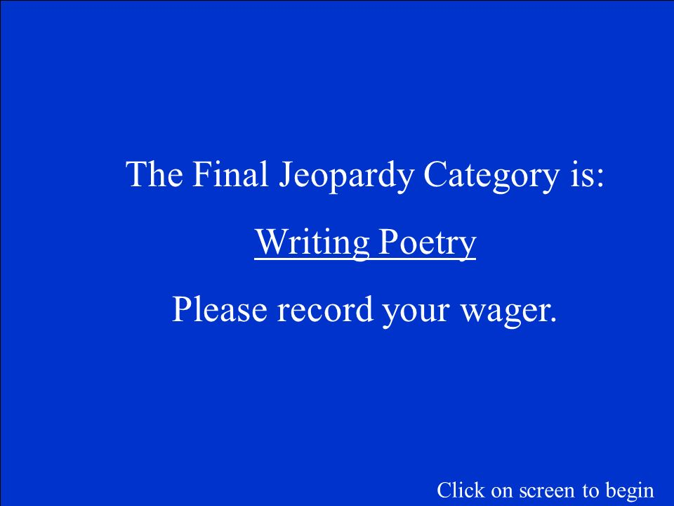 The Final Jeopardy Category is: Writing Poetry