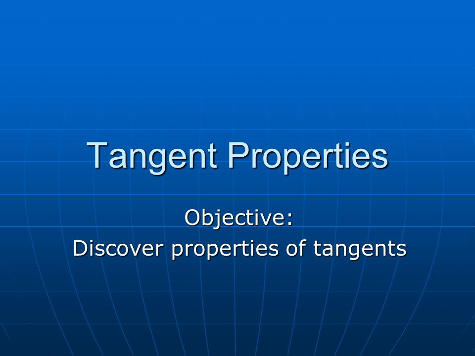 Objective: Discover properties of tangents