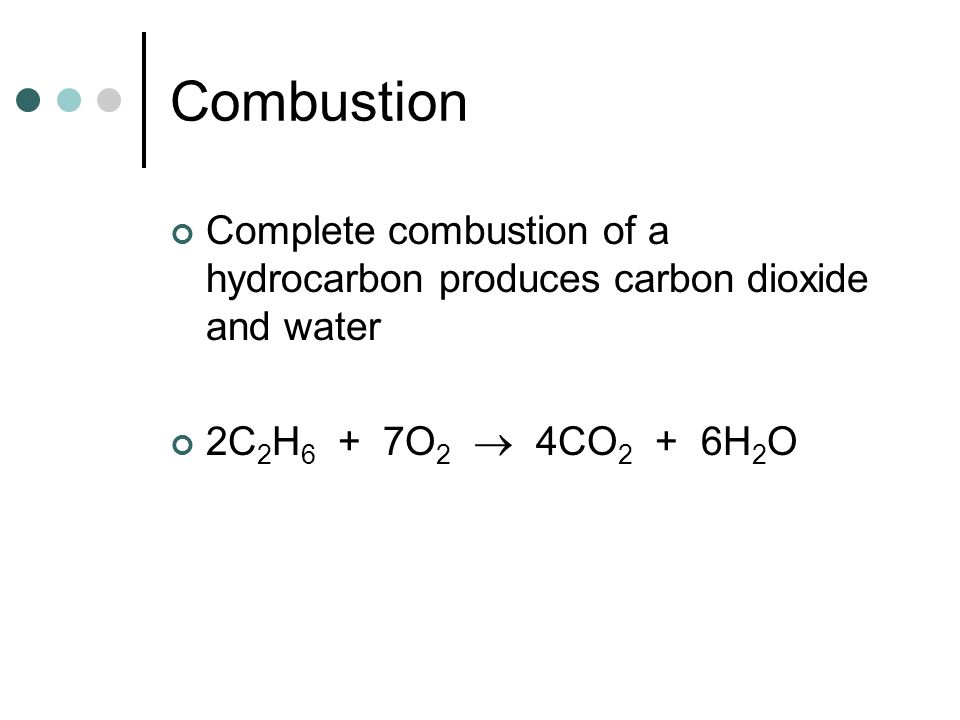 Combustion Complete combustion of a hydrocarbon produces carbon dioxide and water.