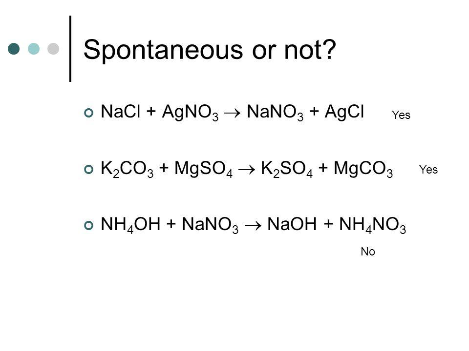 Spontaneous or not NaCl + AgNO3  NaNO3 + AgCl