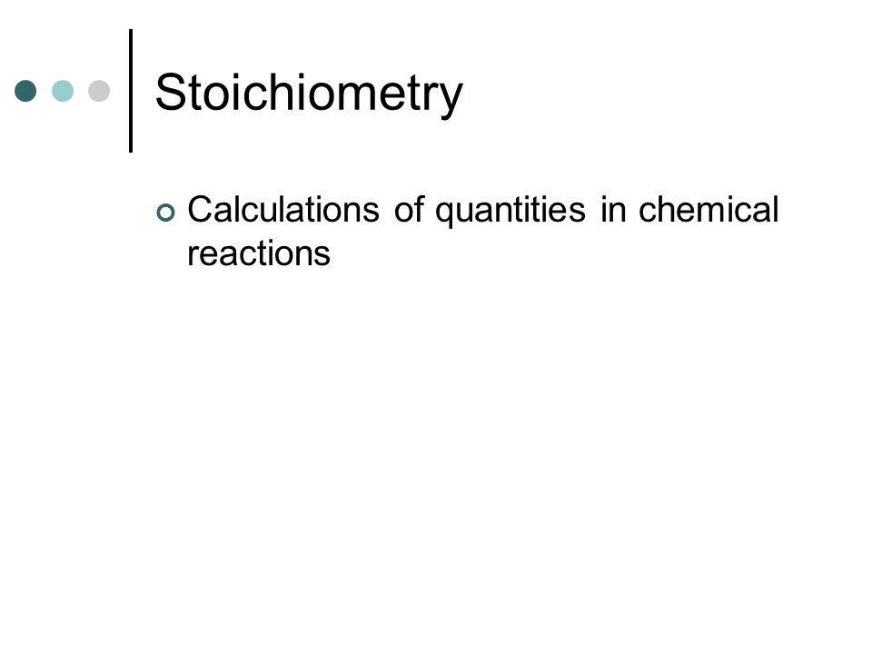 Stoichiometry Calculations of quantities in chemical reactions