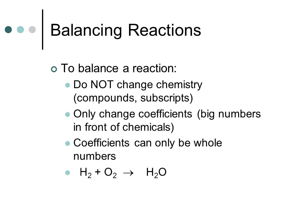 Balancing Reactions To balance a reaction: