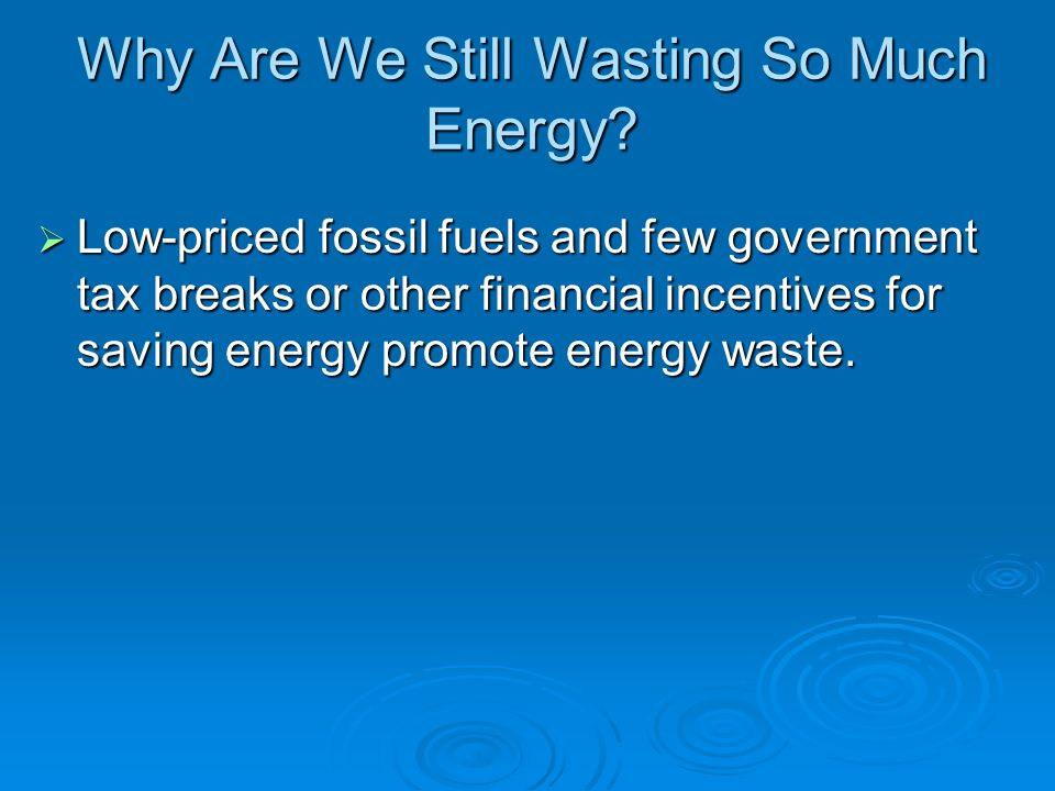 Why Are We Still Wasting So Much Energy
