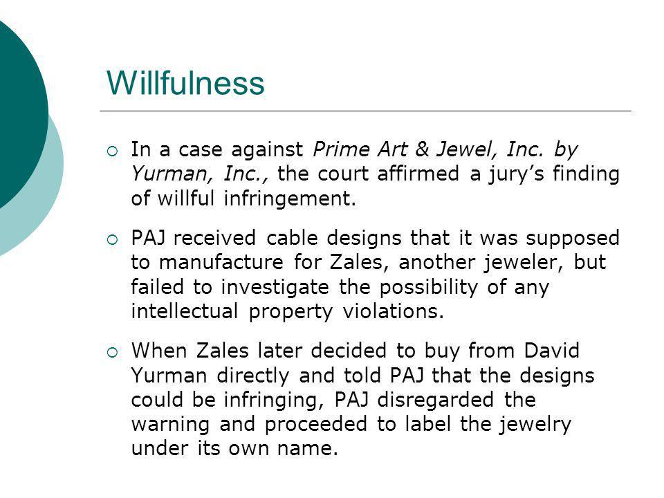Willfulness In a case against Prime Art & Jewel, Inc. by Yurman, Inc., the court affirmed a jury's finding of willful infringement.