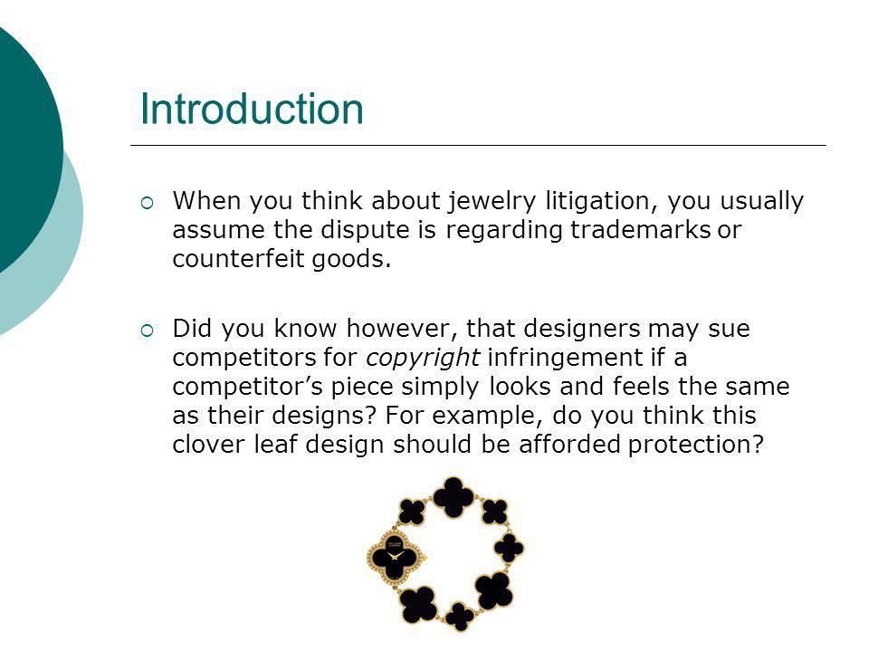 IntroductionWhen you think about jewelry litigation, you usually assume the dispute is regarding trademarks or counterfeit goods.
