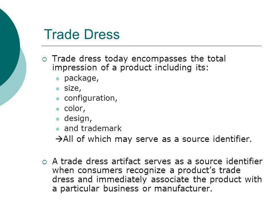 Trade DressTrade dress today encompasses the total impression of a product including its: package, size,