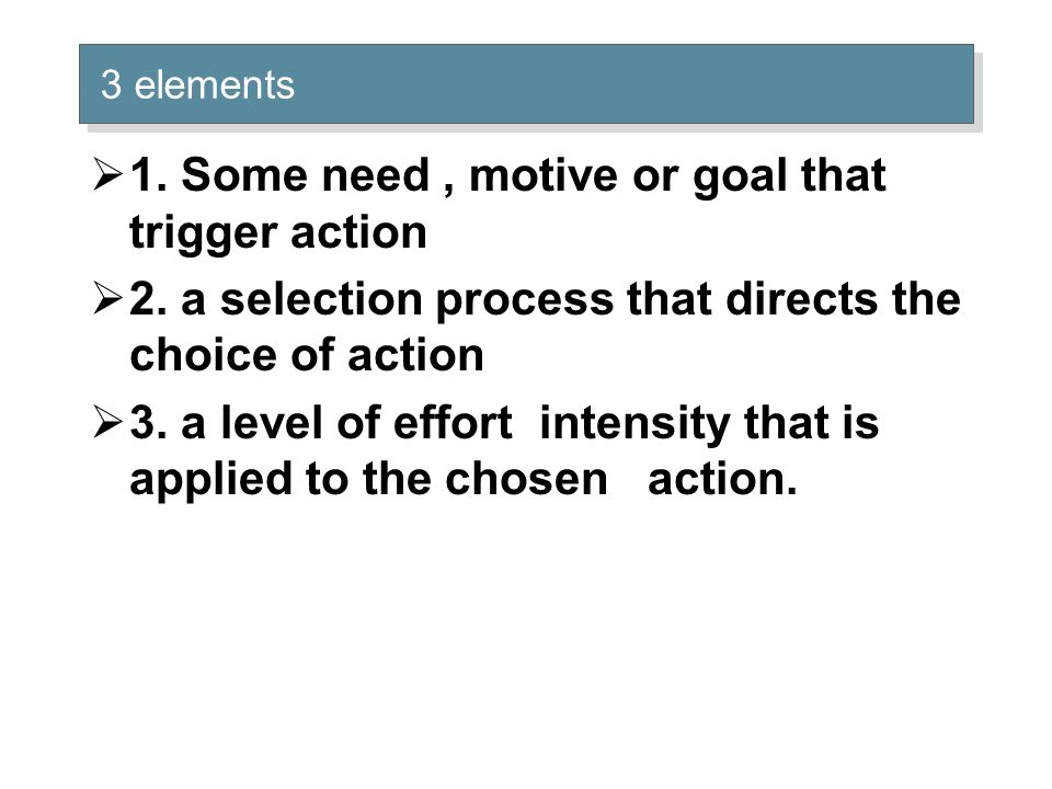 1. Some need , motive or goal that trigger action