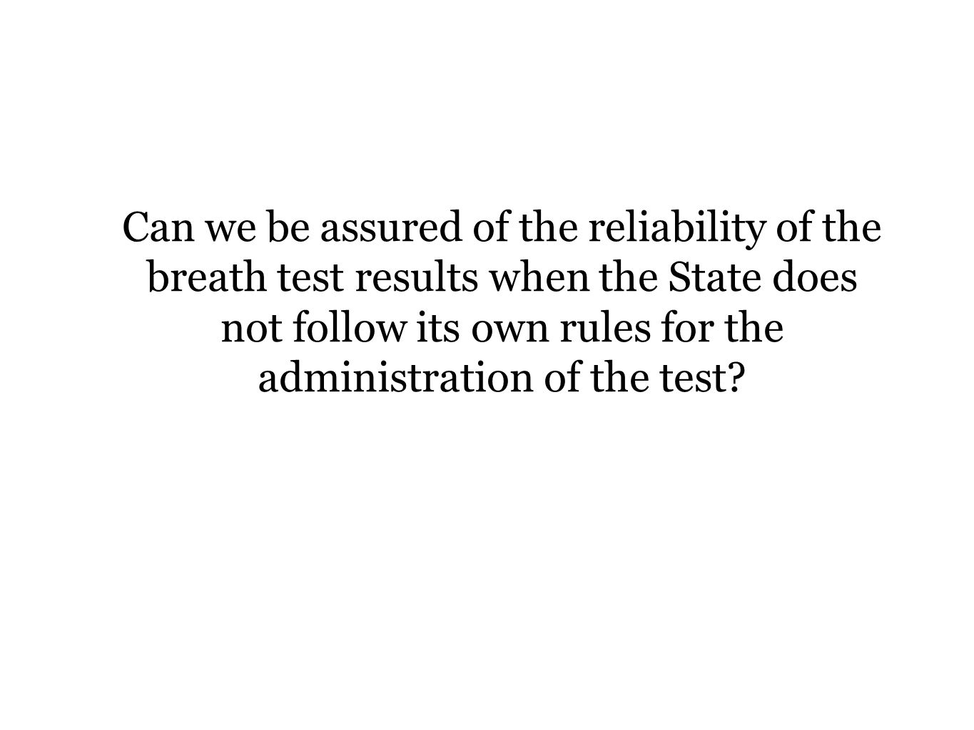 Can we be assured of the reliability of the breath test results when the State does not follow its own rules for the administration of the test
