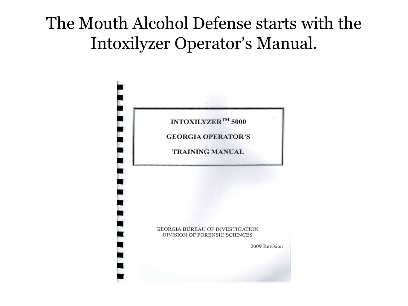 The Mouth Alcohol Defense starts with the Intoxilyzer Operator's Manual.