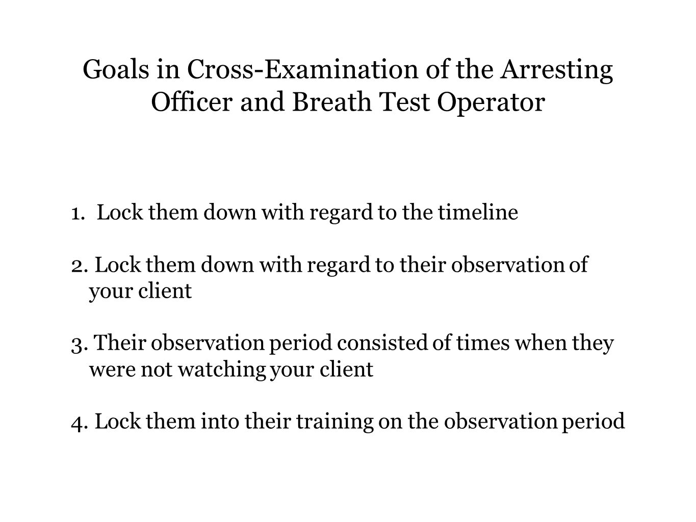 Goals in Cross-Examination of the Arresting Officer and Breath Test Operator